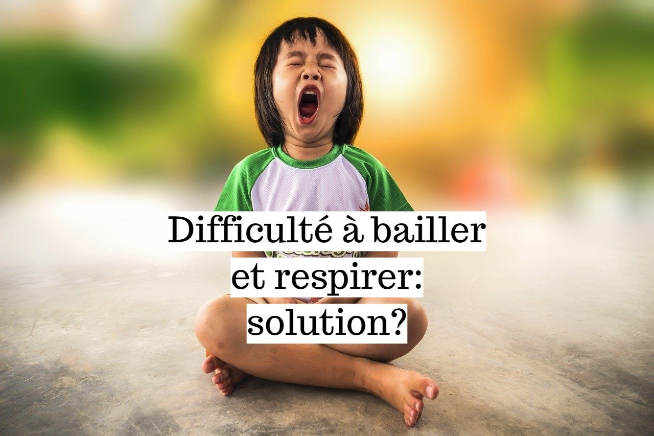 Difficulté à bâiller et respirer: quelle solution?