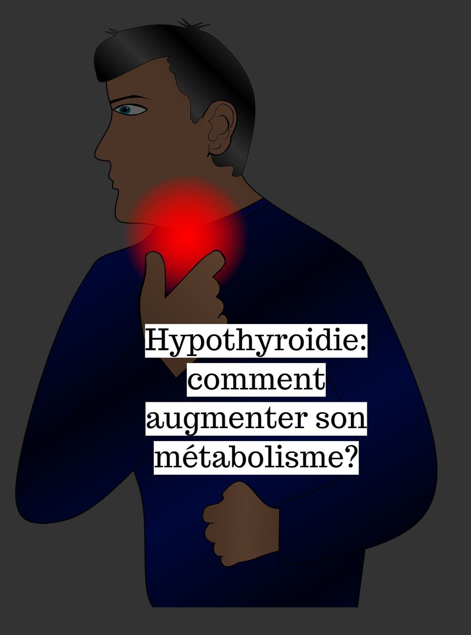 Hypothyroidie: comment augmenter son métabolisme?